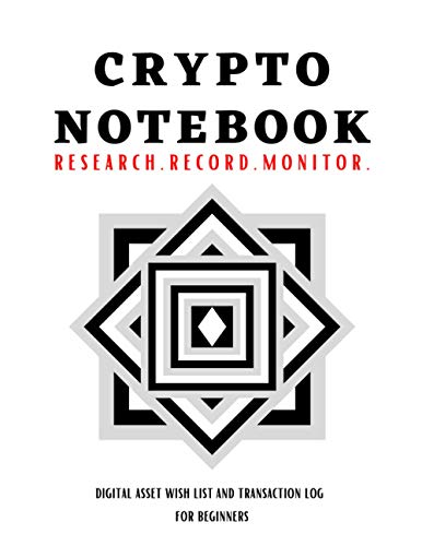 Crypto Notebook | Record. Monitor. Manage. | Digital Asset Wish List and Transaction Log for Beginners: Trade Journal for Bitcoin and Cryptocurrency ... Crypto Purchases/Sales, Monitor Portfolio.