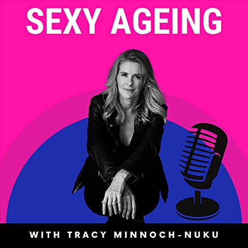 Sexy Ageing Podcast By Tracy Minnoch Nuku cover art
