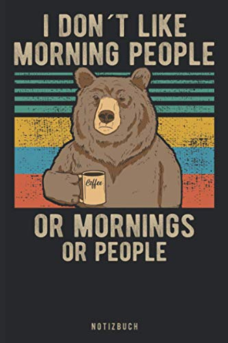 I Hate Morning People And Mornings And People Notizbuch: Cooles Lustiges Kaffee Bär Notizbuch | Notizheft | Planer | Tagebuch | Journal - DIN A5 -120 linierte Seiten