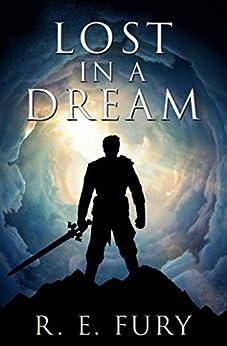 Lost in a Dream by [R. E. Fury]