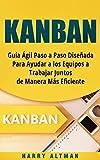 KANBAN: Guía Ágil Paso a Paso Diseñada Para Ayudar a los Equipos a Trabajar Juntos de Manera Más Eficiente (Kanban in Spanish/ Kanban en Español)