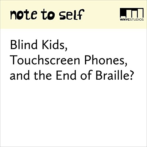 Blind Kids, Touchscreen Phones, and the End of Braille? audiobook cover art