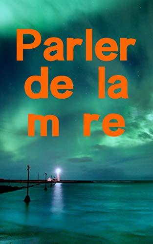 Parler de la mËre (French Edition)