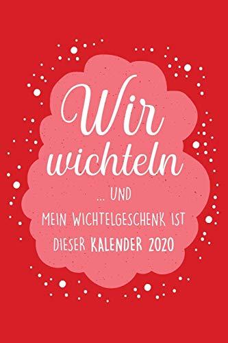 Wir wichteln ...und mein Wichtelgeschenk ist dieser Kalender 2020 - Wochenkalender: Lustiges Geschenk zum Wichteln unter Arbeitskollegen, Familie, Freunde, Geschenkidee für Männer und Frauen (Planer)