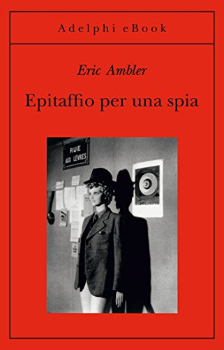 Epitaffio per una spia (Opere di Eric Ambler Vol. 3)