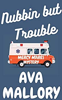 Nubbin But Trouble: A Mercy Mares Cozy Mystery Book Five (Mercy Mares Mystery 5) by [Ava Mallory]