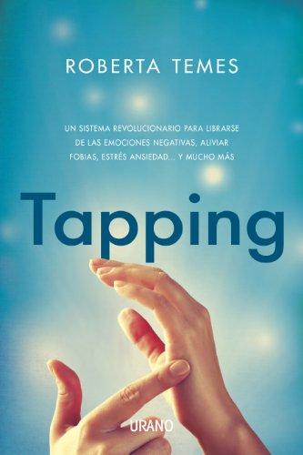 Tapping: Una técnica revolucionaria para librarse de emociones negativas, aliviar fobias, estrés, ansiedad... y mucho más: 1 (Técnicas corporales)