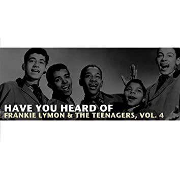 Have You Heard of Frankie Lymon & The Teenagers, Vol. 4