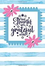 Give Thanks With A Grateful Heart: Gratitude Notebook Practice Daily Appreciation For Happiness And Kindness One Line Journal