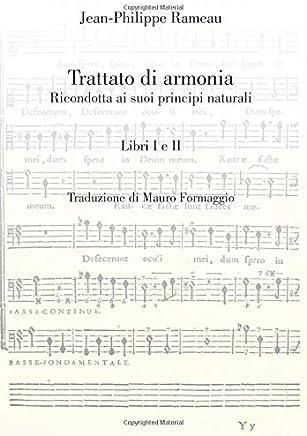 Trattato di armonia: Ricondotta ai suoi principi naturali. Libri I-II