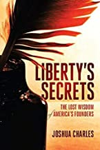 Liberty's Secrets: The Lost Wisdom of America's Founders