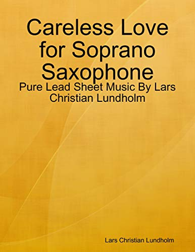 Careless Love for Soprano Saxophone - Pure Lead Sheet Music By Lars Christian Lundholm (English Edition)