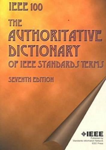 The Authoritative Dictionary of IEEE Standards Terms (IEEE 100), Seventh...