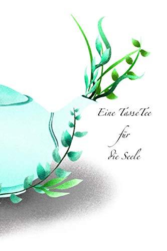 Eine Tasse Tee für die Seele: Notizbuch Tagebuch bullet journal soft cover 100 Seiten punktraster