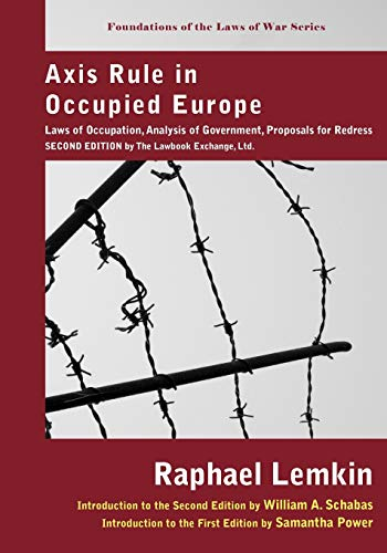 Axis Rule in Occupied Europe: Laws of Occupation, Analysis of Government, Proposals for Redress (Foundations of the Laws of War)