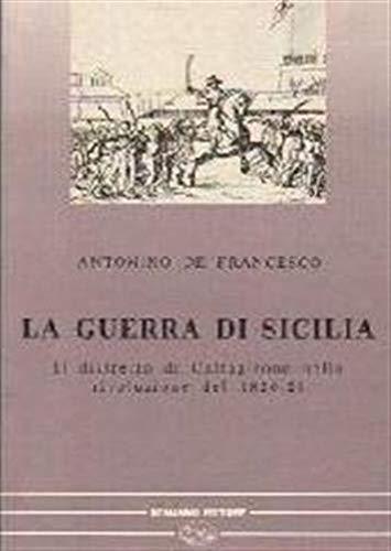 La guerra di Sicilia. Il distretto di Caltagirone nella rivoluzione del 1820-21...