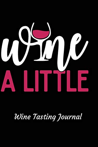 Wine a Little Wine Tasting Journal: Review notebook for wine lovers - Keep a record of old favorites and new discoveries in this Logbook