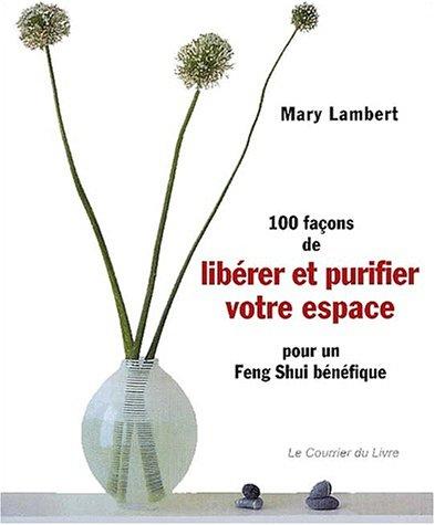 100 Façons de libérer et purifier votre espace pour un feng shui bénéfique