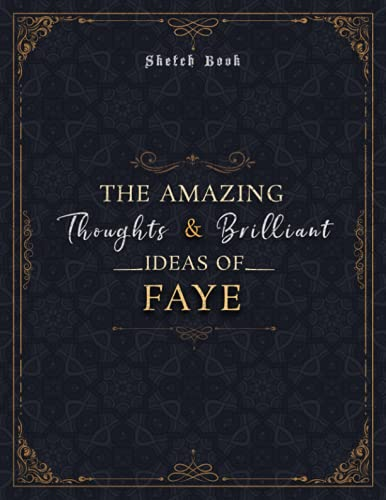 Sketch Book The Amazing Thoughts And Brilliant Ideas Of Faye Luxury...