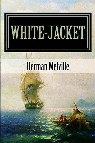 White-Jacket: The World in a Man-of-War (The Melville Collection)