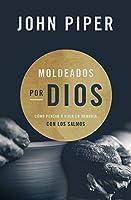 Moldeados por Dios / Molded by God: Cómo pensar y vivir en armonía con los salmos / How to Think and Live in Harmony With the Psalms