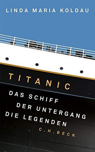 Titanic: Das Schiff, der Untergang, die Legenden