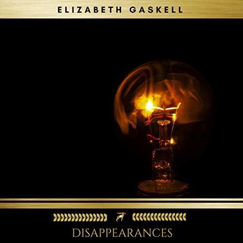 Disappearances                   By:                                                                                                                                 Elizabeth Gaskell                               Narrated by:                                                                                                                                 Evan Long                      Length: 25 mins     Not rated yet     Overall 0.0