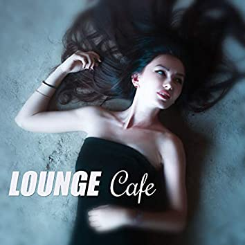 Lounge Cafe – Lounge Chill Out, Lounge Weekend, Lush Evening
