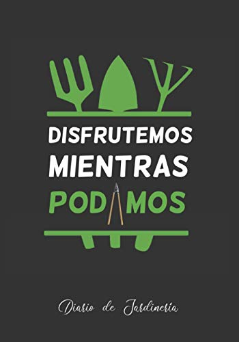 DISFRUTEMOS MIENTRAS PODAMOS: DIARIO DE JARDINERÍA   LLEVA UN REGISTRO DE CADA...