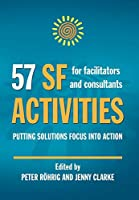 57 SF Activities for Facilitators and Consultants:: Putting Solutions Focus into Action (Solution Focus Classics)
