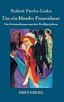 Um ein blondes Frauenhaar: Ein Kriminalroman aus den Dreissigerjahren
