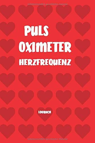 Pulsoximeter Herzfrequenz Logbuch: Notizbuch in 6x9in (A5) 120 Seiten zum notieren der Spo2 & Herzfrequenz Messergebnisse