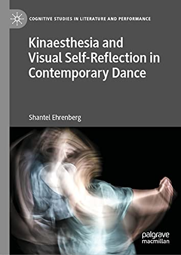Kinaesthesia and Visual Self-Reflection in Contemporary Dance (Cognitive Studies in Literature and Performance) (English Edition)