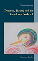 Traumen, Traeume und ein Hauch von Freiheit I: Maerchen und Gedichte
