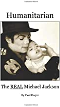 Humanitarian - The real Michael Jackson: So much has been written about Michael Jackson. The majority of it manufactured, twisted and just down-right untrue. Until NOW…