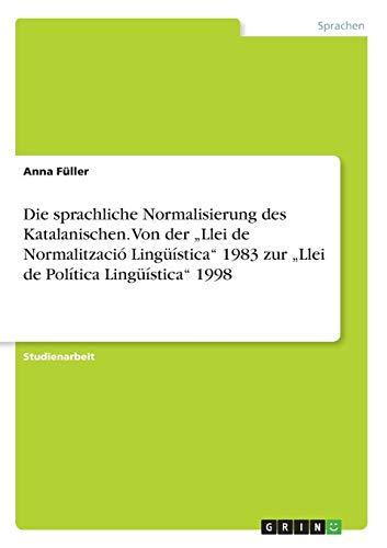 """Die sprachliche Normalisierung des Katalanischen. Von der \""""Llei de Normalització Lingüística\"""" 1983 zur \""""Llei de Política Lingüística\"""" 1998"""