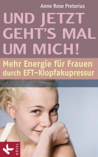 Und jetzt geht's mal um mich!: Mehr Energie für Frauen durch EFT-Klopfakupressur (German Edition)