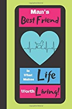 Man's Best Friend Is What Makes Life Worth Living!: Heartwarming Dog Quote Novelty Gift - Blank Recipe Book, 114 pages, 6