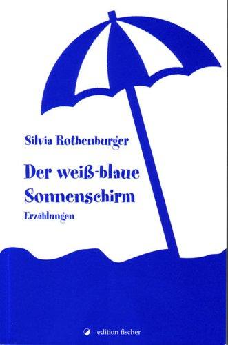Der weiss-blaue Sonnenschirm: Erzählungen