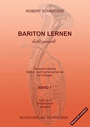 Bariton lernen - leicht gemacht Band1: Baritonschule / Euphoniumschule für Anfänger