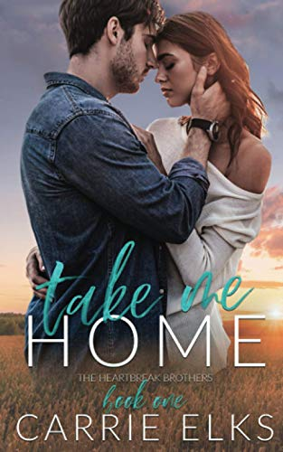 Take Me Home: A Small Town Rock Star Love Story (The Heartbreak Brothers)