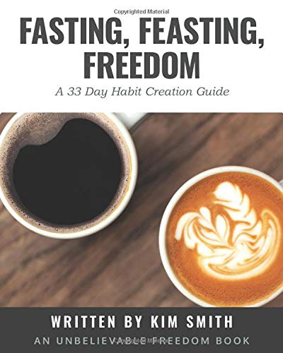 Fasting, Feasting, Freedom: A 33-Day Habit Creation Guide