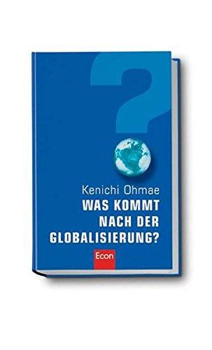 Ohmae Kenichi, Was kommt nach der Globalisierung?