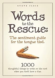 Words to the Rescue: The sentiment guide for the tongue tied. 1000 thoughtful things to write on the card when you don't have a clue.