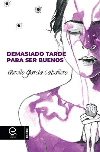 Demasiado tarde para ser buenos de Aurelio García Caballero