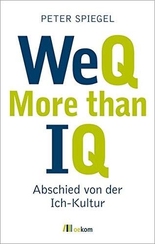 WeQ - More than IQ: Abschied von der Ich-Kultur