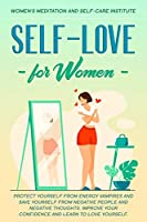 Self-Love for Women: Protect Yourself From Energy Vampires and save Yourself from Negative People and Negative Thoughts. Improve your confidence and learn to love yourself.