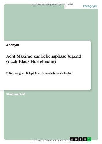 Acht Maxime zur Lebensphase Jugend (nach Klaus Hurrelmann): Erläuterung am Beispiel der Gesamtschulsozialisation