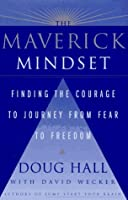 The MAVERICK MINDSET: FINDING THE COURAGE TO JOURNEY FROM FEAR TO FREEDOM