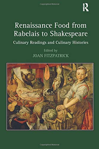 Renaissance Food from Rabelais to Shakespeare: Culinary Readings and Culinary Histories